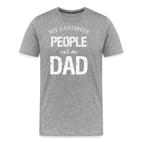 My Favorite People Call Me Dad t-shirt - Men's Premium T-Shirt