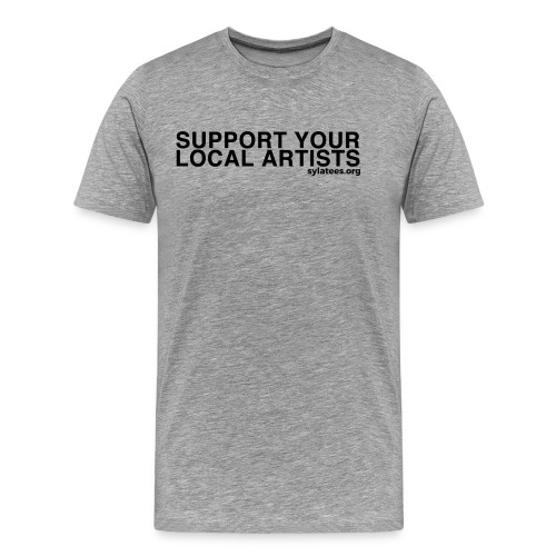 Support Your Local Artists! (Black Lettering) - Men's Premium T-Shirt