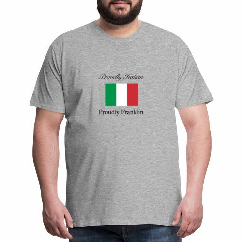 Proudly Italian, Proudly Franklin - Men's Premium T-Shirt