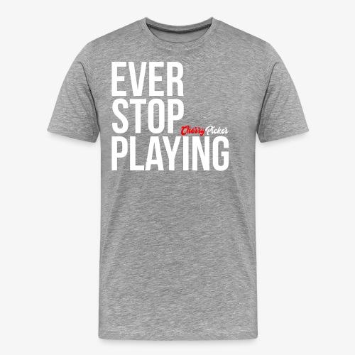 Ever Stop Play - Men's Premium T-Shirt