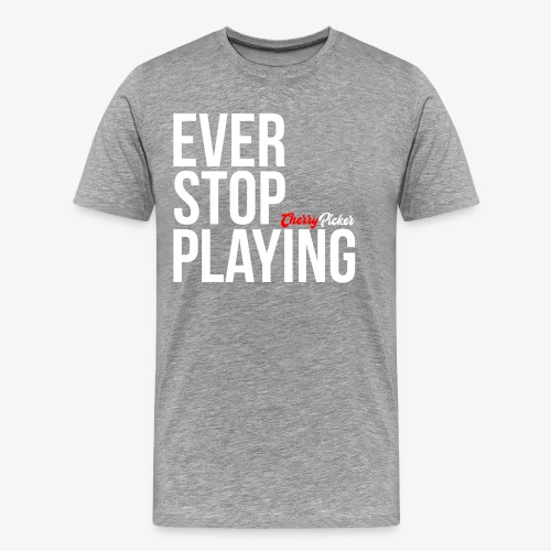 Ever Stop Play - Men's Premium T-Shirt