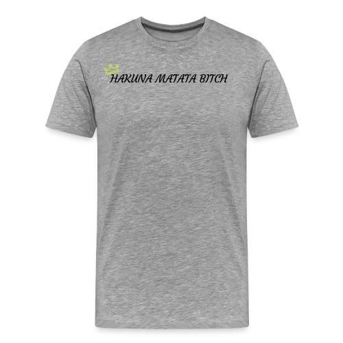 Hakuna Matata Bitch - Men's Premium T-Shirt