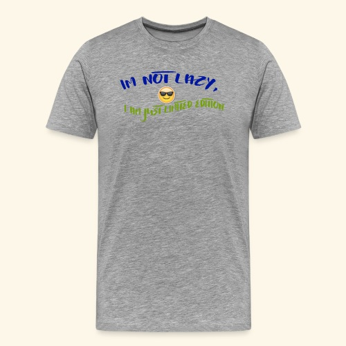 Im not lazy, I am just LIMITED EDITION - Men's Premium T-Shirt