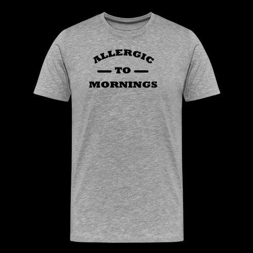 Allergic to Mornings Printed Collection - Men's Premium T-Shirt