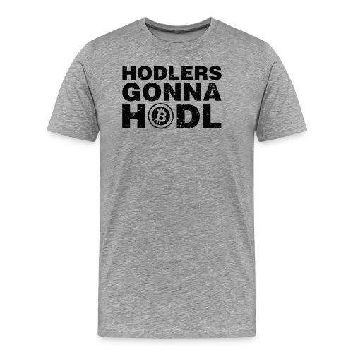 Hodlers Gonna Hodl! - Men's Premium T-Shirt