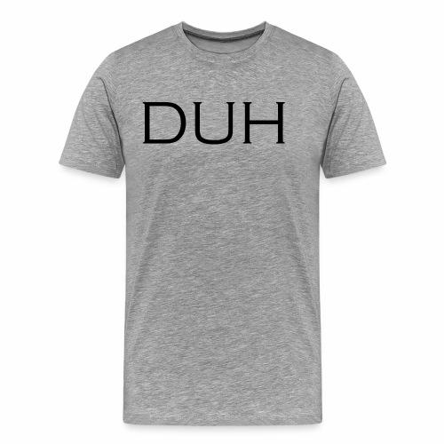 Upper Case Duh - Men's Premium T-Shirt