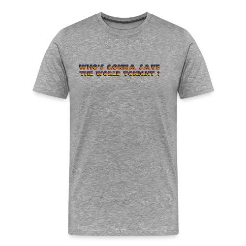Who s Gonna Save The World Tonight - Men's Premium T-Shirt