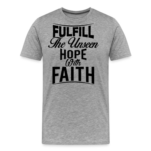 Fulfill the Unseen Hope with Faith - Men's Premium T-Shirt