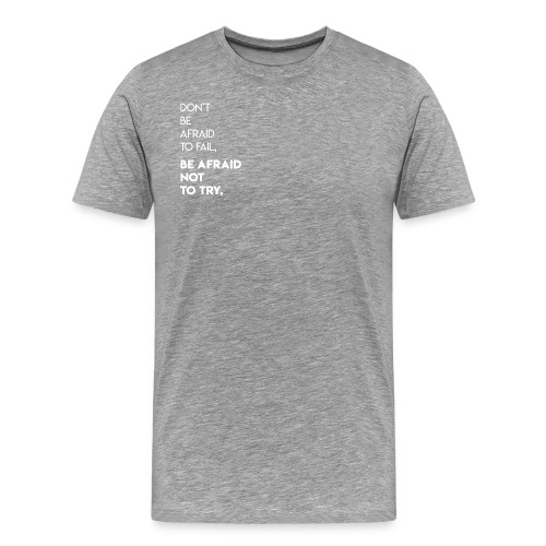 Don't Be Afraid To Fail, Be Afraid Not To Try Whit - Men's Premium T-Shirt