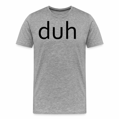 duh black - Men's Premium T-Shirt