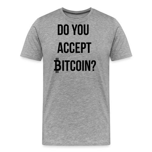 Do You Accept Bitcoin - Men's Premium T-Shirt