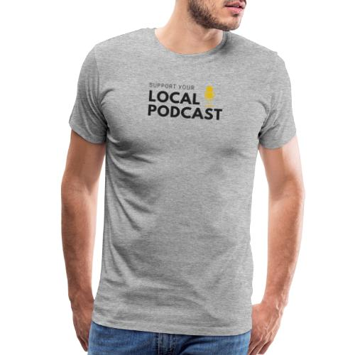Support your Local Podcast - Men's Premium T-Shirt