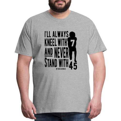 Kneel With 7 Never 45 - Men's Premium T-Shirt