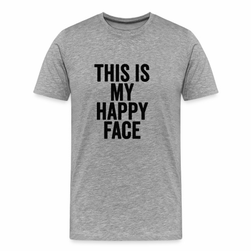 This Is My Happy Face T shirt - Men's Premium T-Shirt