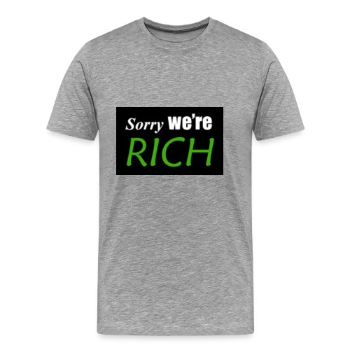sorry we re rich - Men's Premium T-Shirt