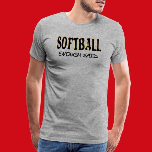 Softball Enough Said - Men's Premium T-Shirt