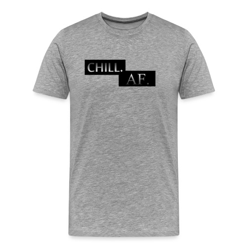 CHILL. AF. - Men's Premium T-Shirt