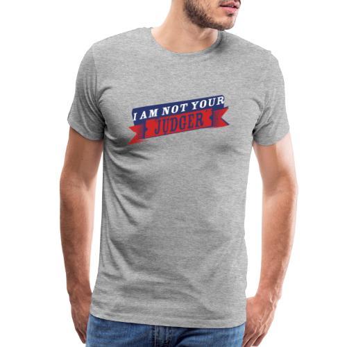 I am Not Your Judger - Men's Premium T-Shirt