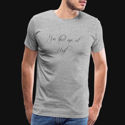 You had me at WOOF - Men's Premium T-Shirt