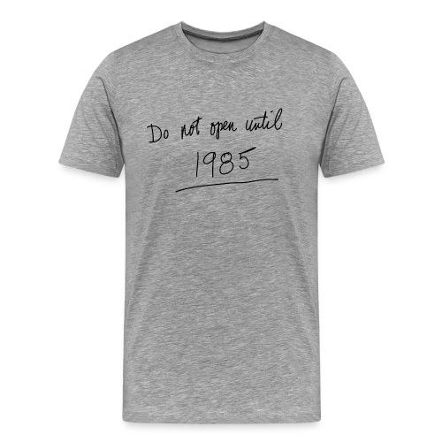 Do Not Open Until 1985 - Men's Premium T-Shirt