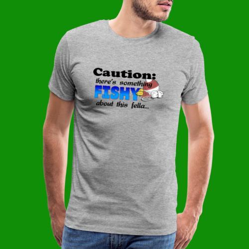 Something Fishy About this Fella - Men's Premium T-Shirt
