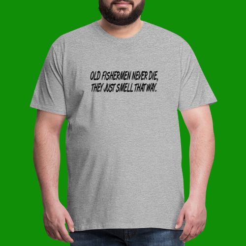 Old Fishermen Never Die - Men's Premium T-Shirt