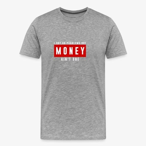 99 Problems, Money ain't one official design. - Men's Premium T-Shirt