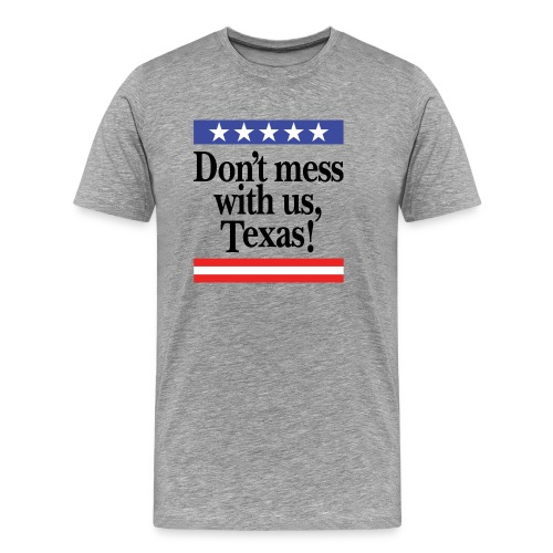 Don't mess with us, Texas - Men's Premium T-Shirt