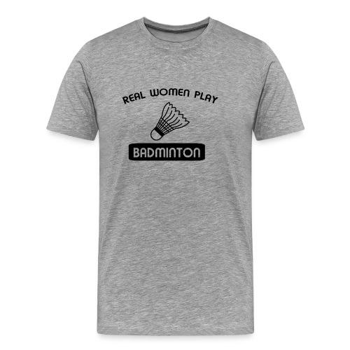 REAL WOMEN PLAY BADMINTON t-shirt design - Men's Premium T-Shirt
