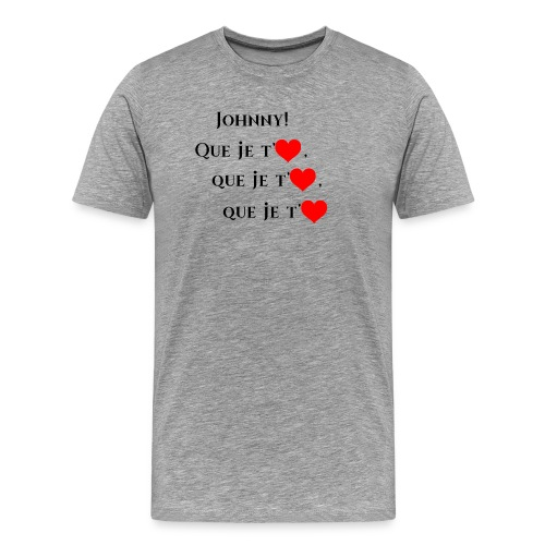 JOHNNY , Que je t'aiùme - Men's Premium T-Shirt