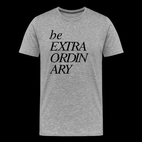 Be Extraordinary - Men's Premium T-Shirt