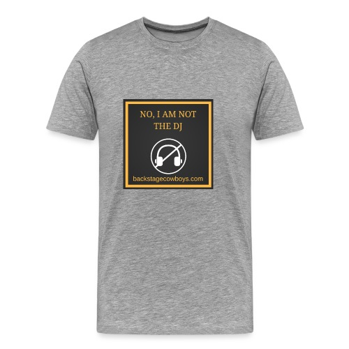 NOT THE DJ - Men's Premium T-Shirt