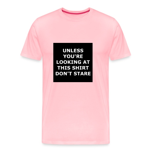 UNLESS YOU'RE LOOKING AT THIS SHIRT, DON'T STARE - Men's Premium T-Shirt