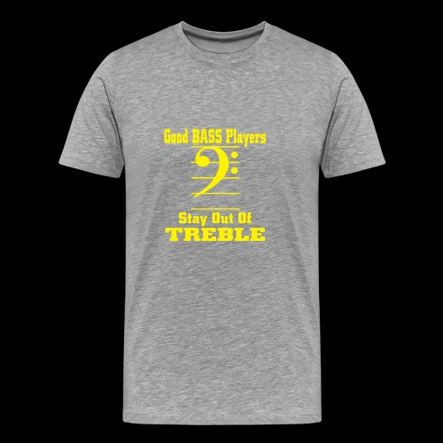 bass players stay out of treble - Men's Premium T-Shirt