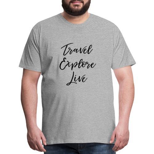 Travel Explore Live - Men's Premium T-Shirt