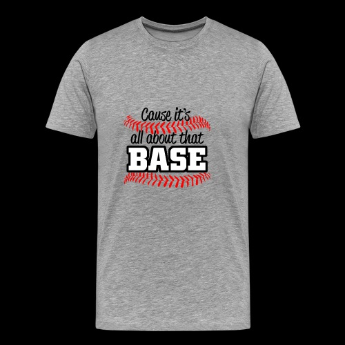 all about that base - Men's Premium T-Shirt