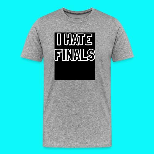 I HATE FINALS - Men's Premium T-Shirt