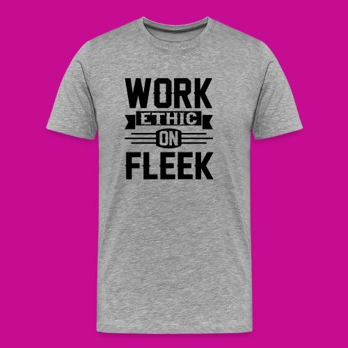 Work Ethic On Fleek - Men's Premium T-Shirt