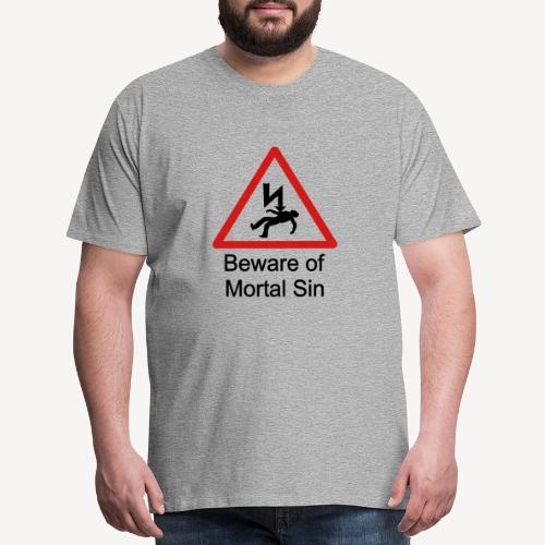 BEWARE OF MORTAL SIN - Men's Premium T-Shirt