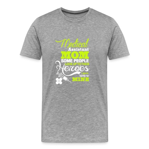 Medical assistant MOM some people look up ! - Men's Premium T-Shirt