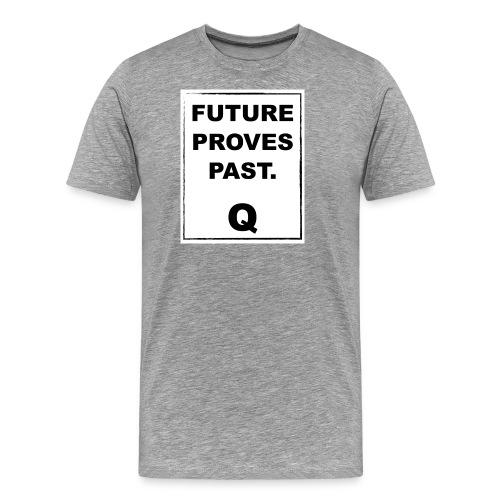 FUTURE PROVES PAST Qanon - Men's Premium T-Shirt