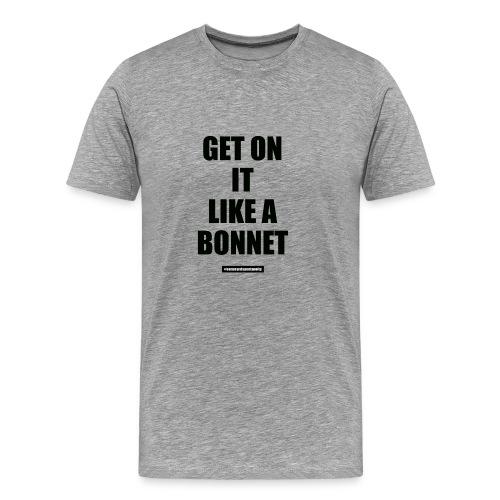 Get On It Like A Bonnet Patron Only - Men's Premium T-Shirt