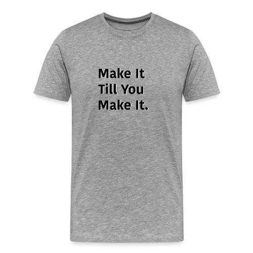 Make It Till You Make It. - Men's Premium T-Shirt