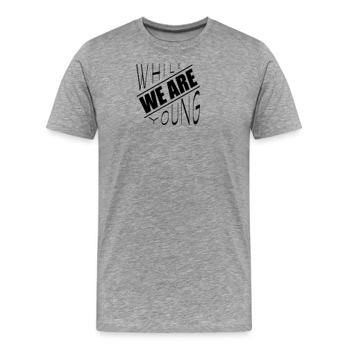 While we are young - Men's Premium T-Shirt