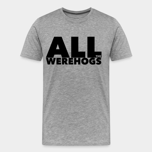 All The Werehogs - Men's Premium T-Shirt