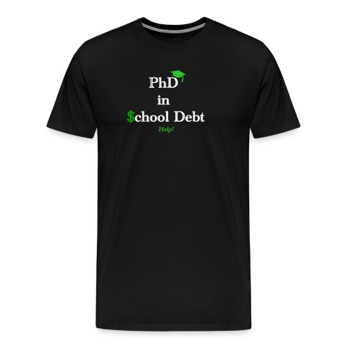 Graduation: Phd in School Debt - Men's Premium T-Shirt