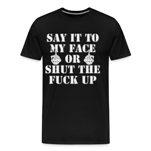 Say It To My Face - Men's Premium T-Shirt