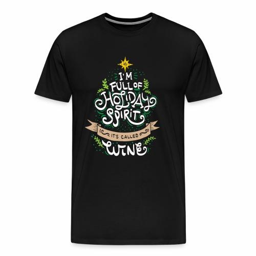 CHRISTMAS-WINE LOVERS I m full of holiday spirit - Men's Premium T-Shirt