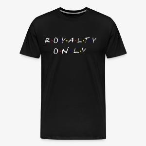 Royalty Only Friends Inspired Merch - Men's Premium T-Shirt