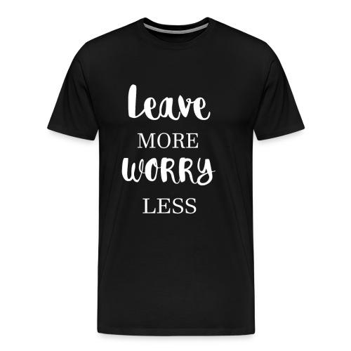 Leave more worry less - Men's Premium T-Shirt